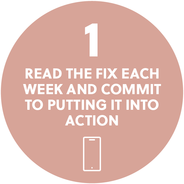 Read the Fix each week and commit to putting it into action